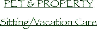PET & PROPERTY Sitting/Vacation Care